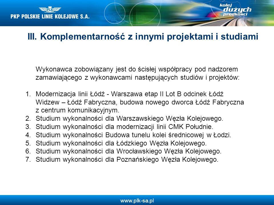 www.plk-sa.pl III. Komplementarność z innymi projektami i studiami Wykonawca zobowiązany jest do ścisłej współpracy pod nadzorem zamawiającego z wykon