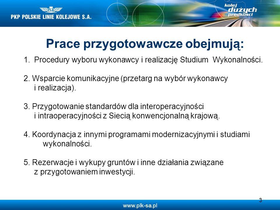 www.plk-sa.pl Prace przygotowawcze obejmują: 3 1.Procedury wyboru wykonawcy i realizację Studium Wykonalności. 2. Wsparcie komunikacyjne (przetarg na