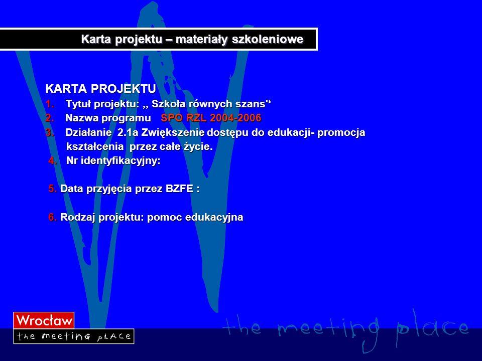 Karta projektu – materiały szkoleniowe KARTA PROJEKTU 1.Tytuł projektu:,, Szkoła równych szans' 2.Nazwa programu SPO RZL 2004-2006 3.Działanie 2.1a Zw