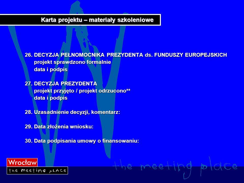 Karta projektu – materiały szkoleniowe 26. DECYZJA PEŁNOMOCNIKA PREZYDENTA ds. FUNDUSZY EUROPEJSKICH projekt sprawdzono formalnie projekt sprawdzono f