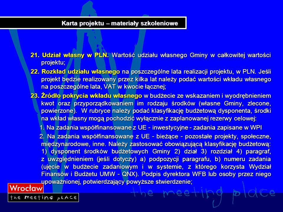 Karta projektu – materiały szkoleniowe 21. Udział własny w PLN. Wartość udziału własnego Gminy w całkowitej wartości projektu; 22. Rozkład udziału wła