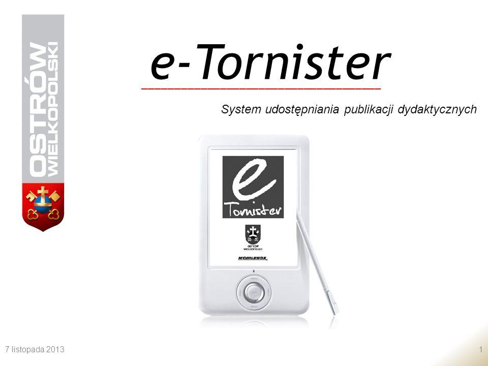 7 listopada 20131 System udostępniania publikacji dydaktycznych e-Tornister _____________________________________