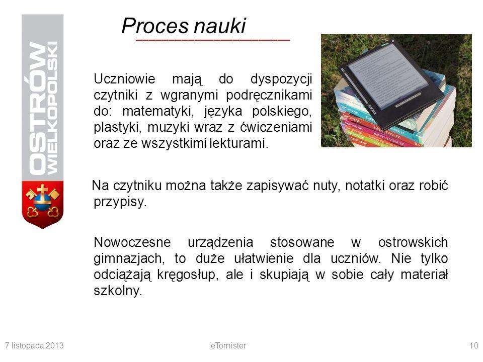 7 listopada 2013eTornister10 ________________________ Proces nauki Uczniowie mają do dyspozycji czytniki z wgranymi podręcznikami do: matematyki, języ