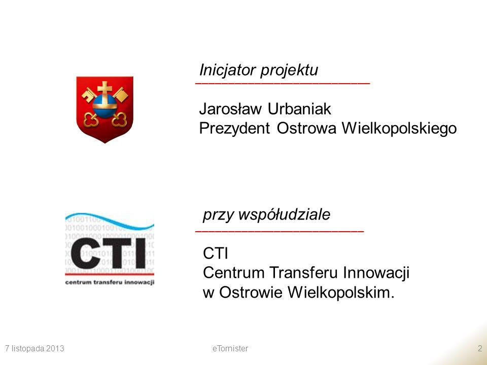 7 listopada 2013eTornister2 Inicjator projektu Jarosław Urbaniak Prezydent Ostrowa Wielkopolskiego ___________________________ przy współudziale CTI C
