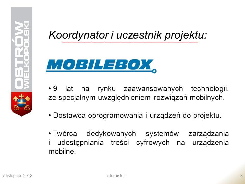 7 listopada 2013eTornister3 Koordynator i uczestnik projektu: __________________________________________ 9 lat na rynku zaawansowanych technologii, ze
