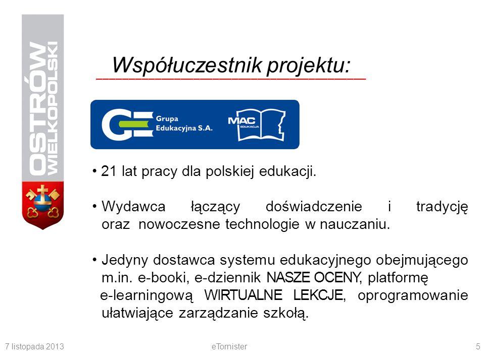 7 listopada 2013eTornister5 Współuczestnik projektu: __________________________________________ 21 lat pracy dla polskiej edukacji. Wydawca łączący do