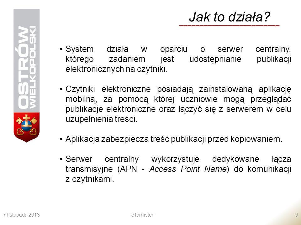 7 listopada 2013eTornister9 Jak to działa? _________________________ System działa w oparciu o serwer centralny, którego zadaniem jest udostępnianie p