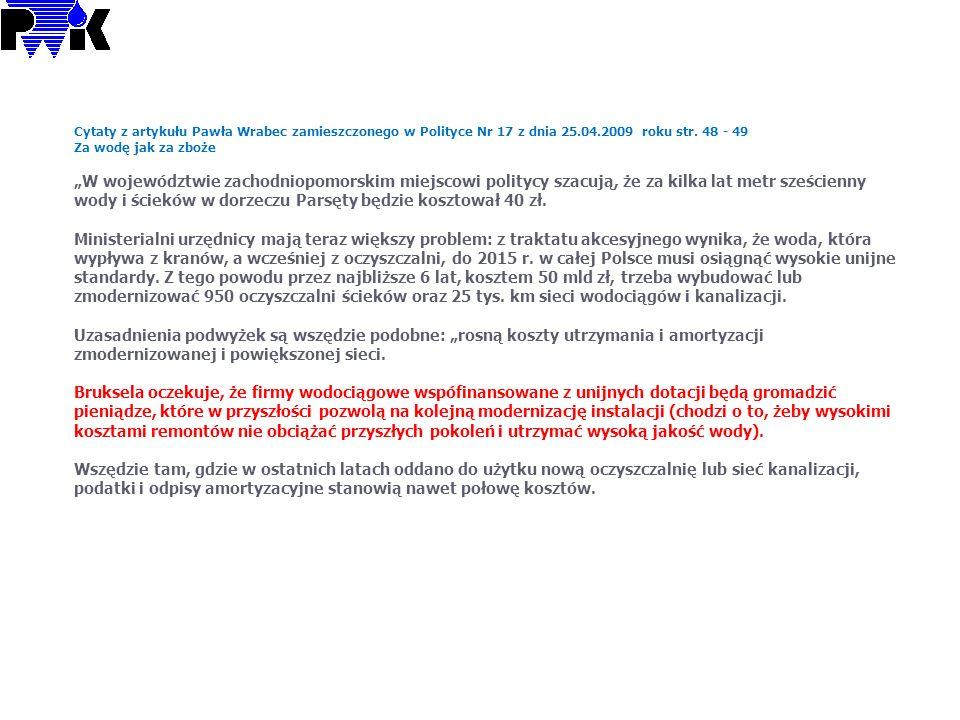 Cytaty z artykułu Pawła Wrabec zamieszczonego w Polityce Nr 17 z dnia 25.04.2009 roku str. 48 - 49 Za wodę jak za zboże W województwie zachodniopomors