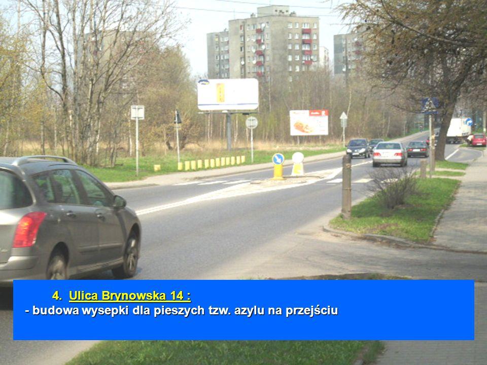 4.Ulica Brynowska 14 : - budowa wysepki dla pieszych tzw. azylu na przejściu 4. Ulica Brynowska 14 : - budowa wysepki dla pieszych tzw. azylu na przej