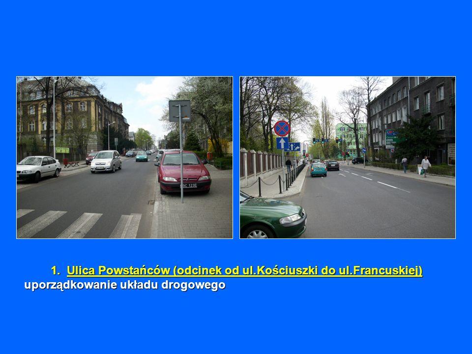 1.Ulica Powstańców (odcinek od ul.Kościuszki do ul.Francuskiej) uporządkowanie układu drogowego 1.