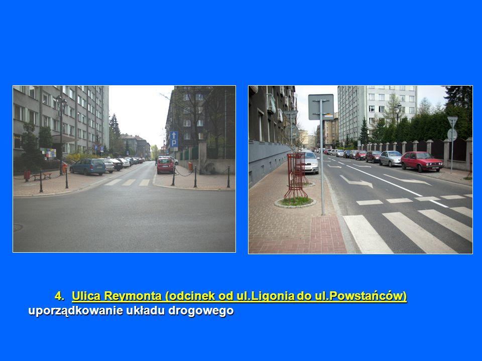 4.Ulica Reymonta (odcinek od ul.Ligonia do ul.Powstańców) uporządkowanie układu drogowego 4. Ulica Reymonta (odcinek od ul.Ligonia do ul.Powstańców) u
