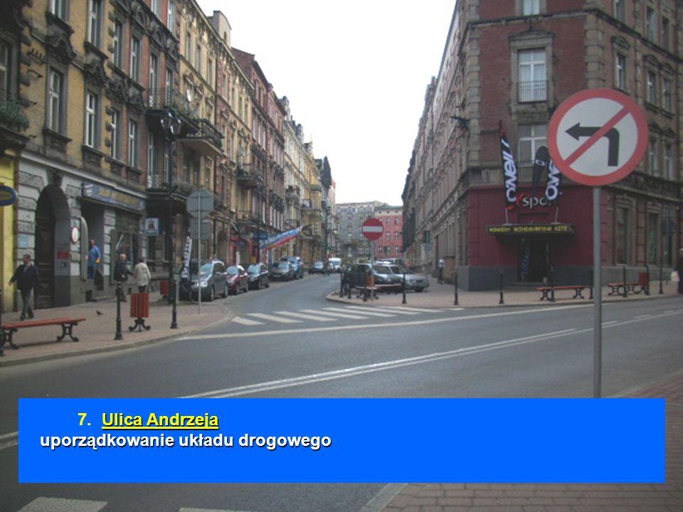 Ulica Andrzeja uporządkowanie układu drogowego 7. Ulica Andrzeja uporządkowanie układu drogowego