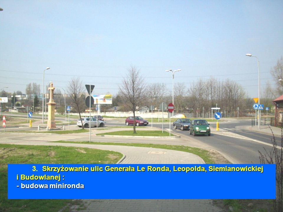 Skrzyżowanie ulic Generała Le Ronda, Leopolda, Siemianowickiej i Budowlanej : - budowa minironda 3. Skrzyżowanie ulic Generała Le Ronda, Leopolda, Sie