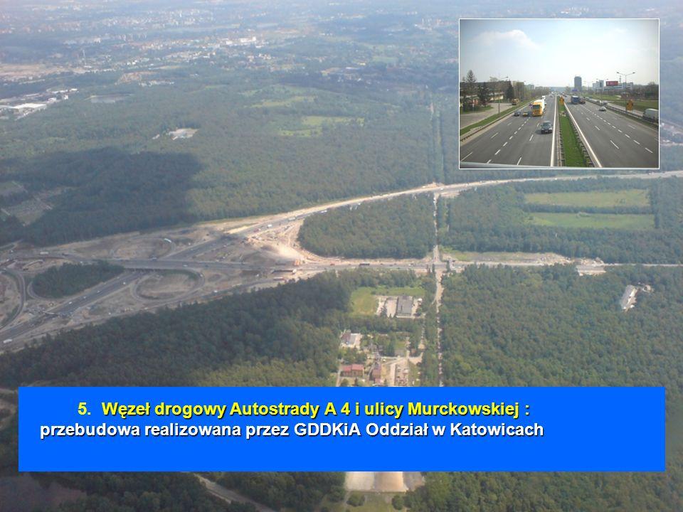 Węzeł drogowy Autostrady A 4 i ulicy Murckowskiej : przebudowa realizowana przez GDDKiA Oddział w Katowicach 5. Węzeł drogowy Autostrady A 4 i ulicy M