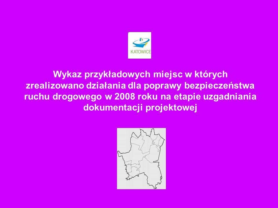 Wykaz przykładowych miejsc w których zrealizowano działania dla poprawy bezpieczeństwa ruchu drogowego w 2008 roku na etapie uzgadniania dokumentacji projektowej