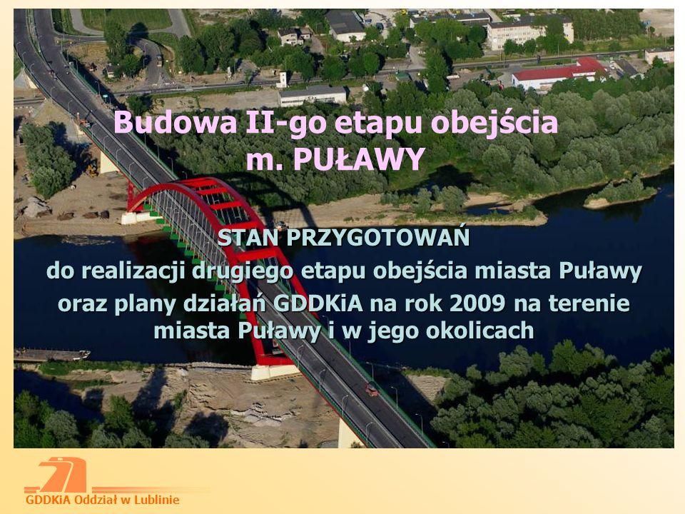 GDDKiA Oddział w Lublinie 2 Prace nad rozwiązaniami technicznymi dla II-go etapu obejścia Puław łącznie z dobudową drugiej jezdni na I etapie od km 11+050 do węzła Azoty I - zakończono w grudniu 2008r.