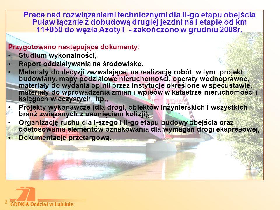 GDDKiA Oddział w Lublinie 3 Obecnie trwa faza uzgodnień i uzupełnień w związku z zawieranymi umowami na przebudowę urządzeń kolidujących z projektowaną obwodnicą oraz uzyskiwanie decyzji administracyjnych niezbędnych do uzyskania zgody na realizację inwestycji.