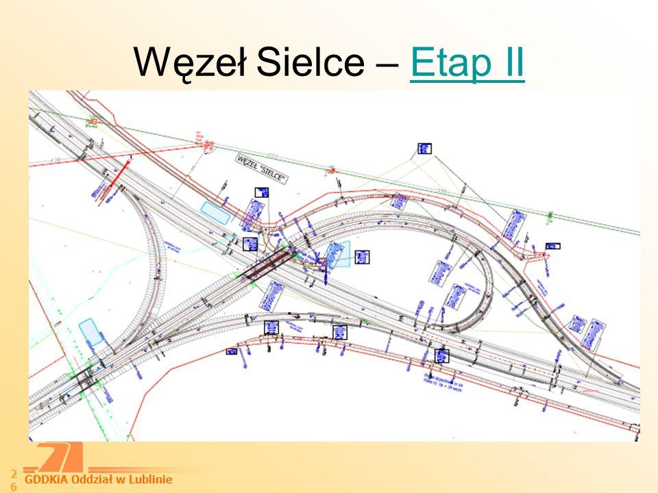 GDDKiA Oddział w Lublinie 26 Węzeł Sielce – Etap IIEtap II