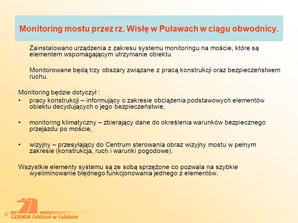 GDDKiA Oddział w Lublinie 9 System monitoringu został zaprojektowany przez zespół Politechniki Wrocławskiej pod kierownictwem P.