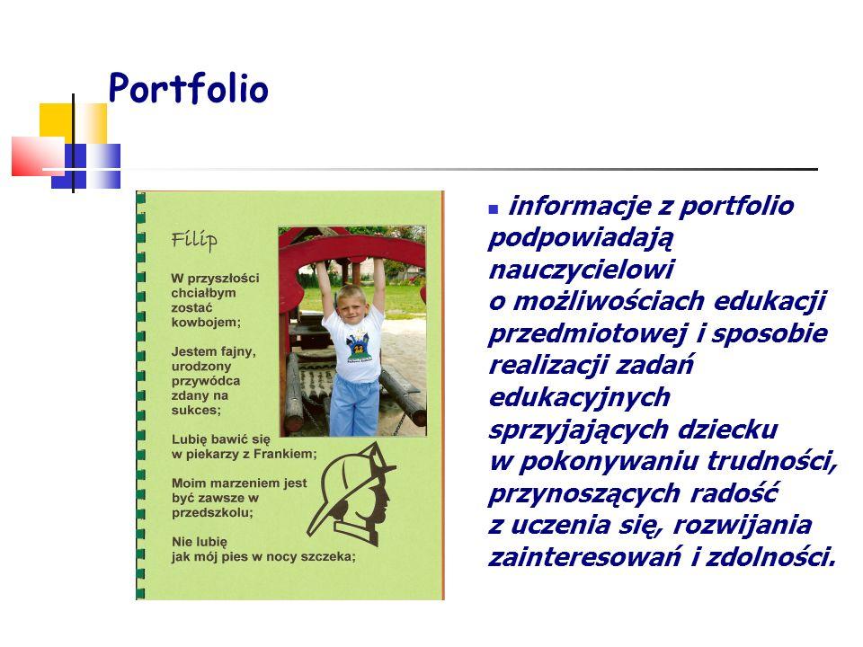 Portfolio informacje z portfolio podpowiadają nauczycielowi o możliwościach edukacji przedmiotowej i sposobie realizacji zadań edukacyjnych sprzyjając