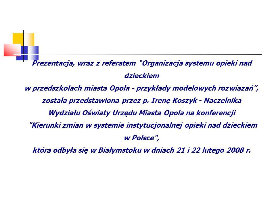 Prezentacja, wraz z referatem Organizacja systemu opieki nad dzieckiem w przedszkolach miasta Opola - przykłady modelowych rozwiazań, została przedsta