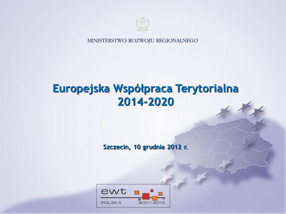 Europejska Współpraca Terytorialna 2014-2020 Szczecin, 10 grudnia 2012 r.