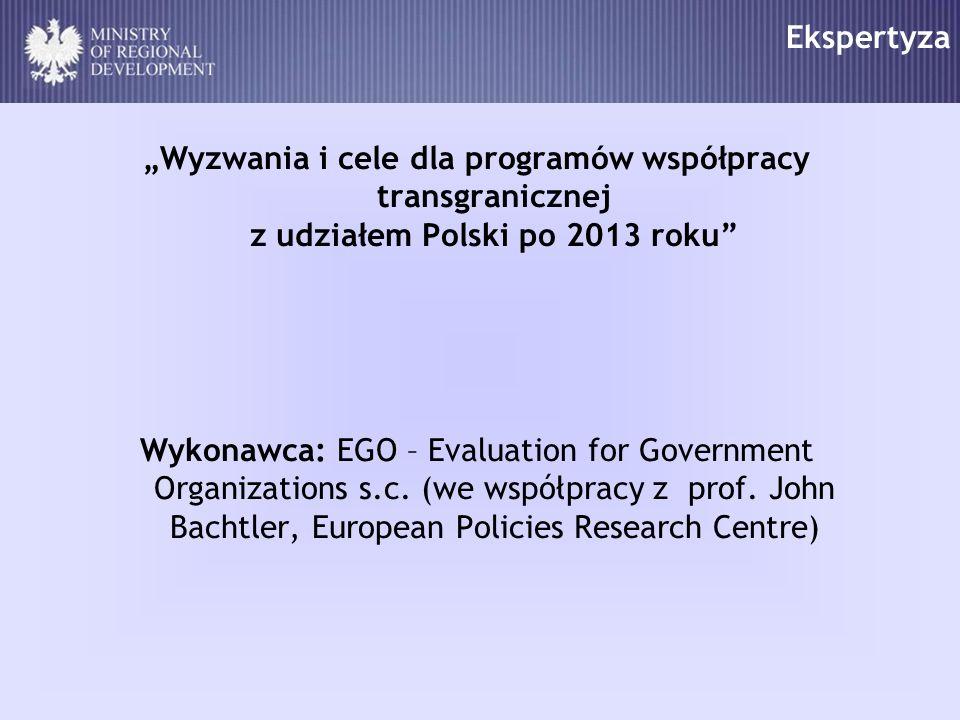 Ekspertyza Wyzwania i cele dla programów współpracy transgranicznej z udziałem Polski po 2013 roku Wykonawca: EGO – Evaluation for Government Organiza