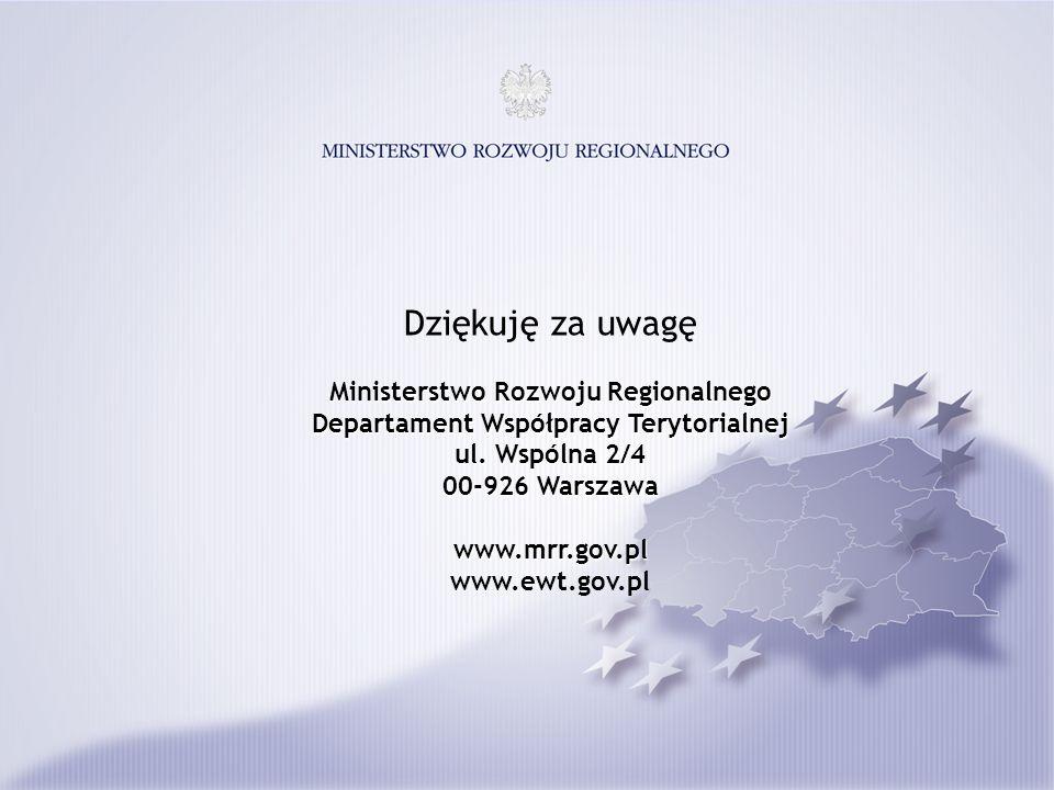 Dziękuję za uwagę Ministerstwo Rozwoju Regionalnego Departament Współpracy Terytorialnej ul. Wspólna 2/4 00-926 Warszawa www.mrr.gov.pl www.mrr.gov.pl