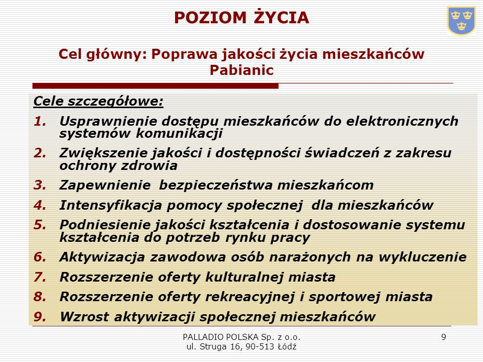 PALLADIO POLSKA Sp. z o.o. ul. Struga 16, 90-513 Łódź 9 POZIOM ŻYCIA Cel główny: Poprawa jakości życia mieszkańców Pabianic Cele szczegółowe: 1.Uspraw