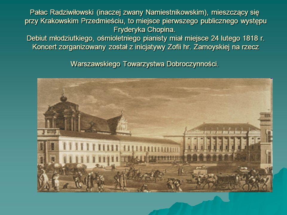 Pałac Radziwiłowski (inaczej zwany Namiestnikowskim), mieszczący się przy Krakowskim Przedmieściu, to miejsce pierwszego publicznego występu Fryderyka