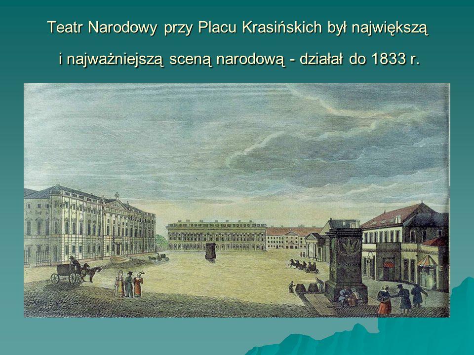 Teatr Narodowy przy Placu Krasińskich był największą i najważniejszą sceną narodową - działał do 1833 r.