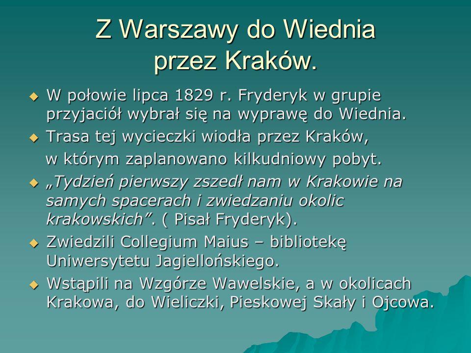 Z Warszawy do Wiednia przez Kraków. W połowie lipca 1829 r. Fryderyk w grupie przyjaciół wybrał się na wyprawę do Wiednia. W połowie lipca 1829 r. Fry
