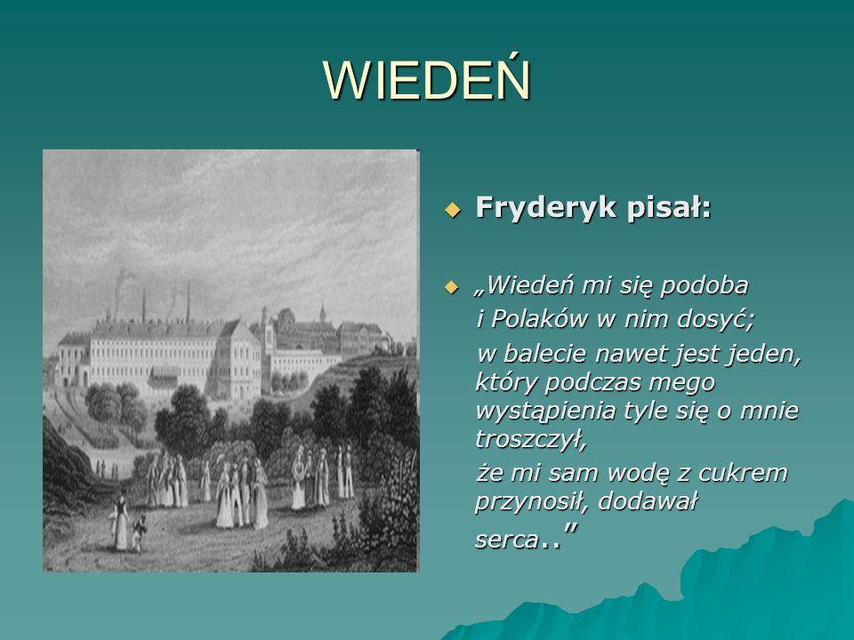 WIEDEŃ Fryderyk pisał: Fryderyk pisał: Wiedeń mi się podoba Wiedeń mi się podoba i Polaków w nim dosyć; i Polaków w nim dosyć; w balecie nawet jest je