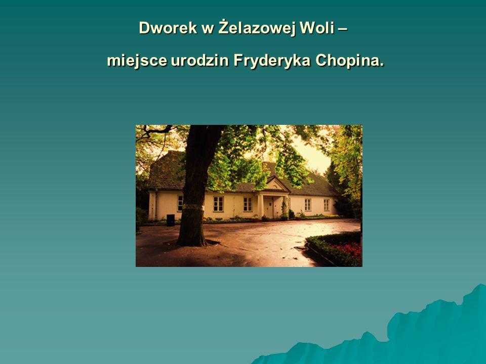 Narodziny Fryderyka Fryderyk urodził się 1 marca 1810 roku Fryderyk urodził się 1 marca 1810 roku w Żelazowej Woli niedaleko Sochaczewa.