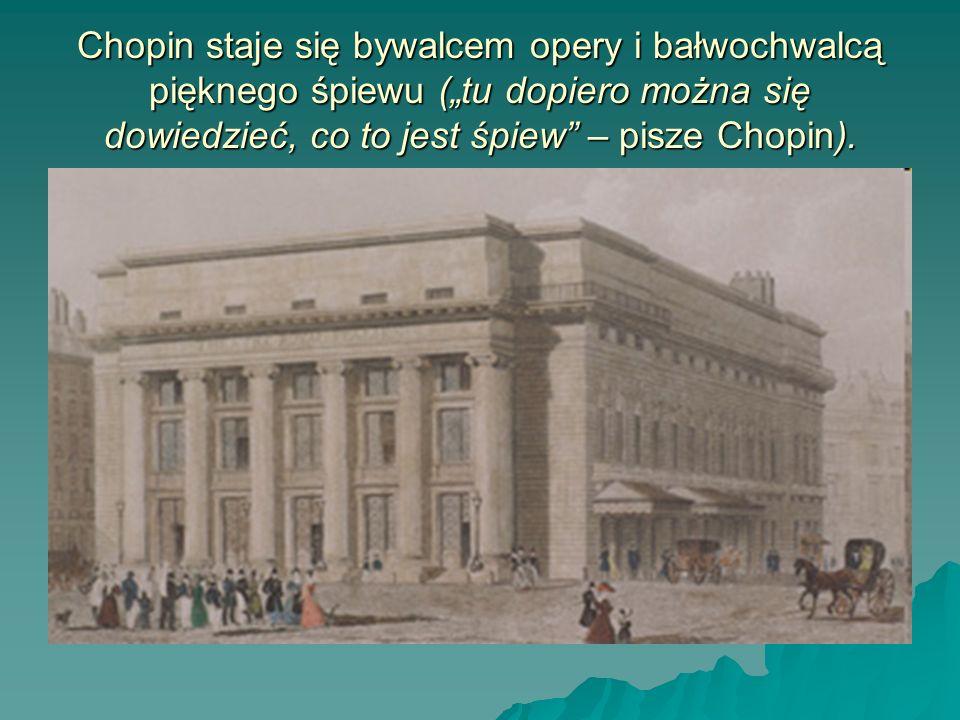 Chopin staje się bywalcem opery i bałwochwalcą pięknego śpiewu (tu dopiero można się dowiedzieć, co to jest śpiew – pisze Chopin).