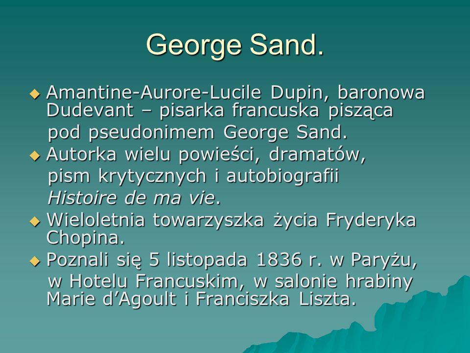 George Sand. Amantine-Aurore-Lucile Dupin, baronowa Dudevant – pisarka francuska pisząca Amantine-Aurore-Lucile Dupin, baronowa Dudevant – pisarka fra