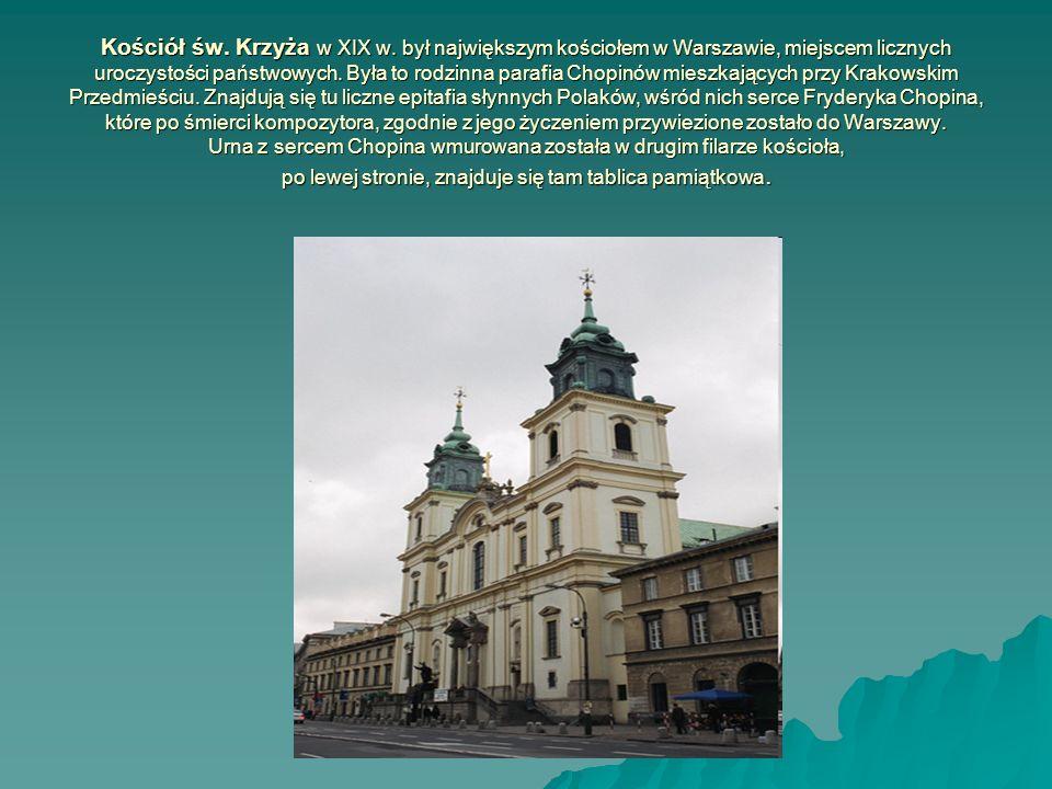 Kościół św. Krzyża w XIX w. był największym kościołem w Warszawie, miejscem licznych uroczystości państwowych. Była to rodzinna parafia Chopinów miesz