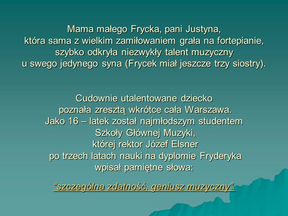 Mama małego Frycka, pani Justyna, która sama z wielkim zamiłowaniem grała na fortepianie, szybko odkryła niezwykły talent muzyczny u swego jedynego sy