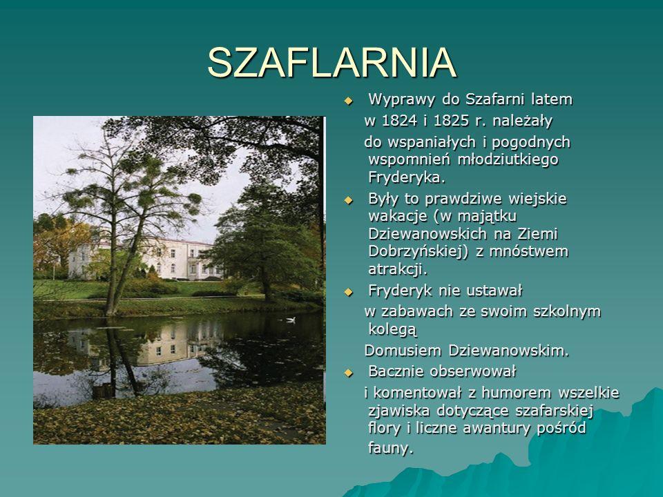 SZAFLARNIA Wyprawy do Szafarni latem Wyprawy do Szafarni latem w 1824 i 1825 r. należały w 1824 i 1825 r. należały do wspaniałych i pogodnych wspomnie