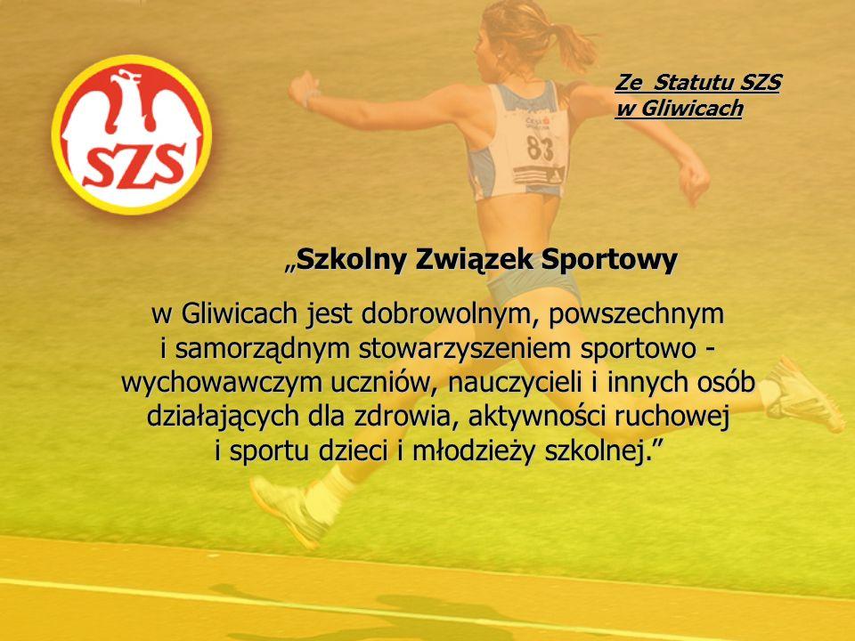 Ze Statutu SZS w Gliwicach Szkolny Związek SportowySzkolny Związek Sportowy w Gliwicach jest dobrowolnym, powszechnym i samorządnym stowarzyszeniem sp