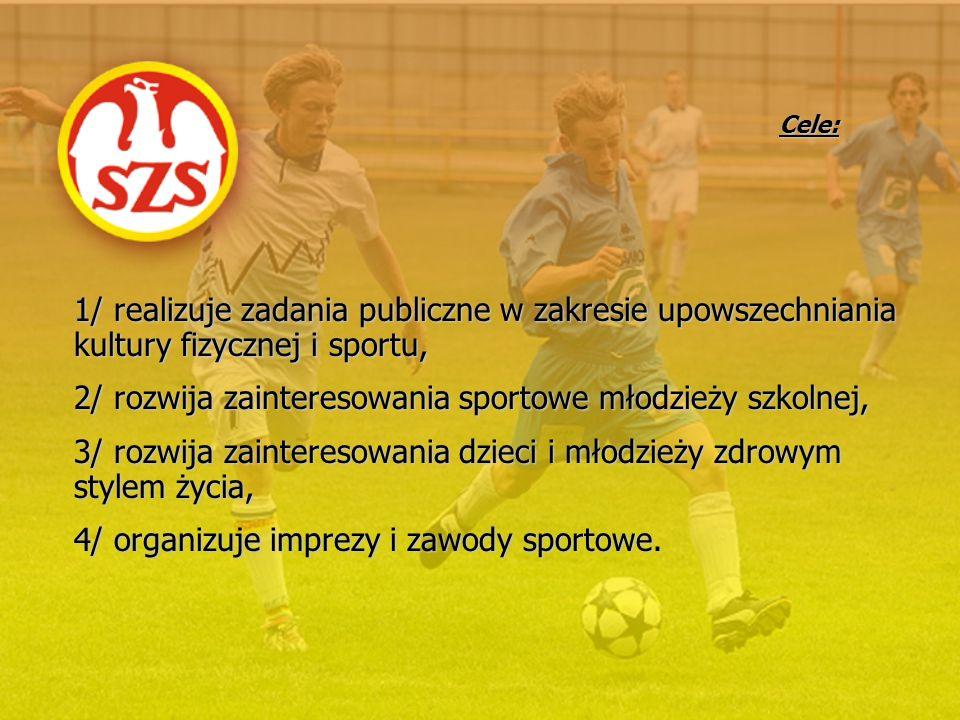 Cele: 1/ realizuje zadania publiczne w zakresie upowszechniania kultury fizycznej i sportu, 2/ rozwija zainteresowania sportowe młodzieży szkolnej, 3/