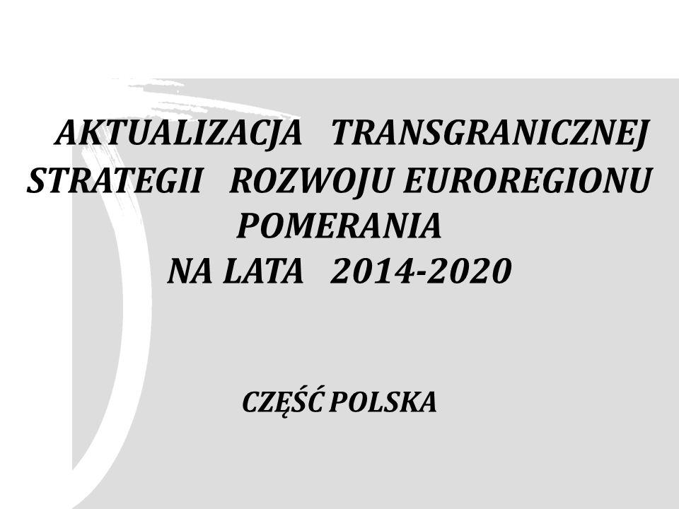 AKTUALIZACJA TRANSGRANICZNEJ STRATEGII ROZWOJU EUROREGIONU POMERANIA NA LATA 2014-2020 CZĘŚĆ POLSKA