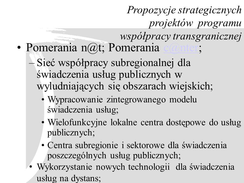 Propozycje strategicznych projektów programu współpracy transgranicznej Pomerania n@t; Pomerania c@nter;c@nter –Sieć współpracy subregionalnej dla świ