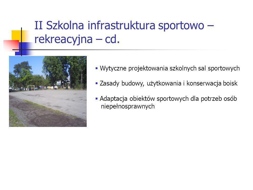 II Szkolna infrastruktura sportowo – rekreacyjna – cd. Wytyczne projektowania szkolnych sal sportowych Zasady budowy, użytkowania i konserwacja boisk