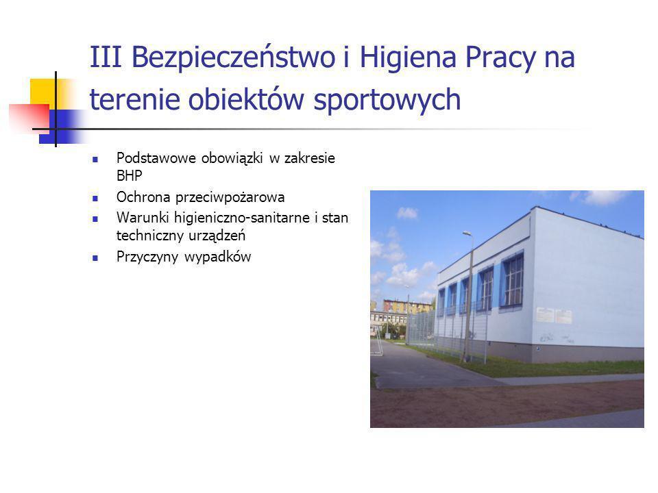 III Bezpieczeństwo i Higiena Pracy na terenie obiektów sportowych Podstawowe obowiązki w zakresie BHP Ochrona przeciwpożarowa Warunki higieniczno-sani