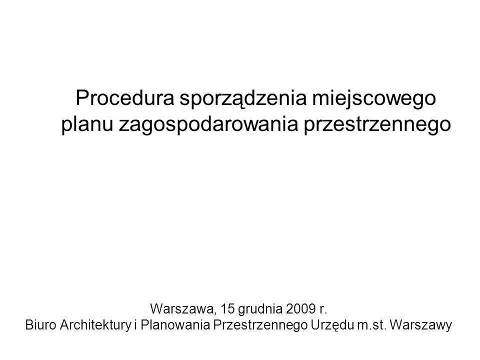 Procedura sporządzenia miejscowego planu zagospodarowania przestrzennego Warszawa, 15 grudnia 2009 r. Biuro Architektury i Planowania Przestrzennego U