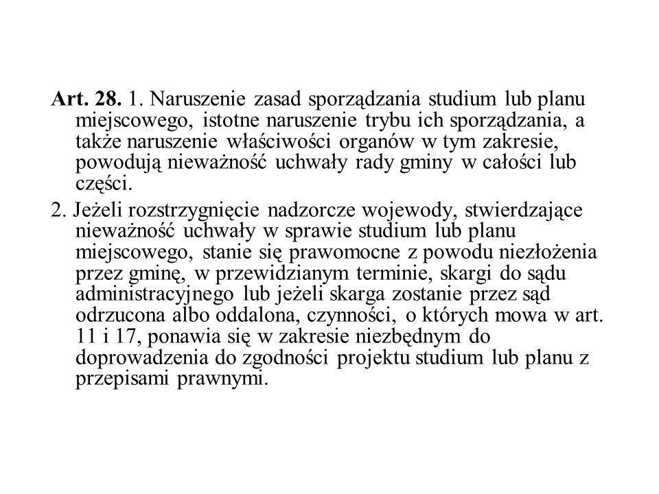 Art. 28. 1. Naruszenie zasad sporządzania studium lub planu miejscowego, istotne naruszenie trybu ich sporządzania, a także naruszenie właściwości org
