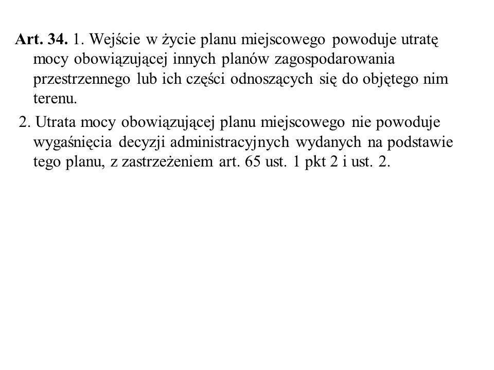 Art. 34. 1. Wejście w życie planu miejscowego powoduje utratę mocy obowiązującej innych planów zagospodarowania przestrzennego lub ich części odnosząc