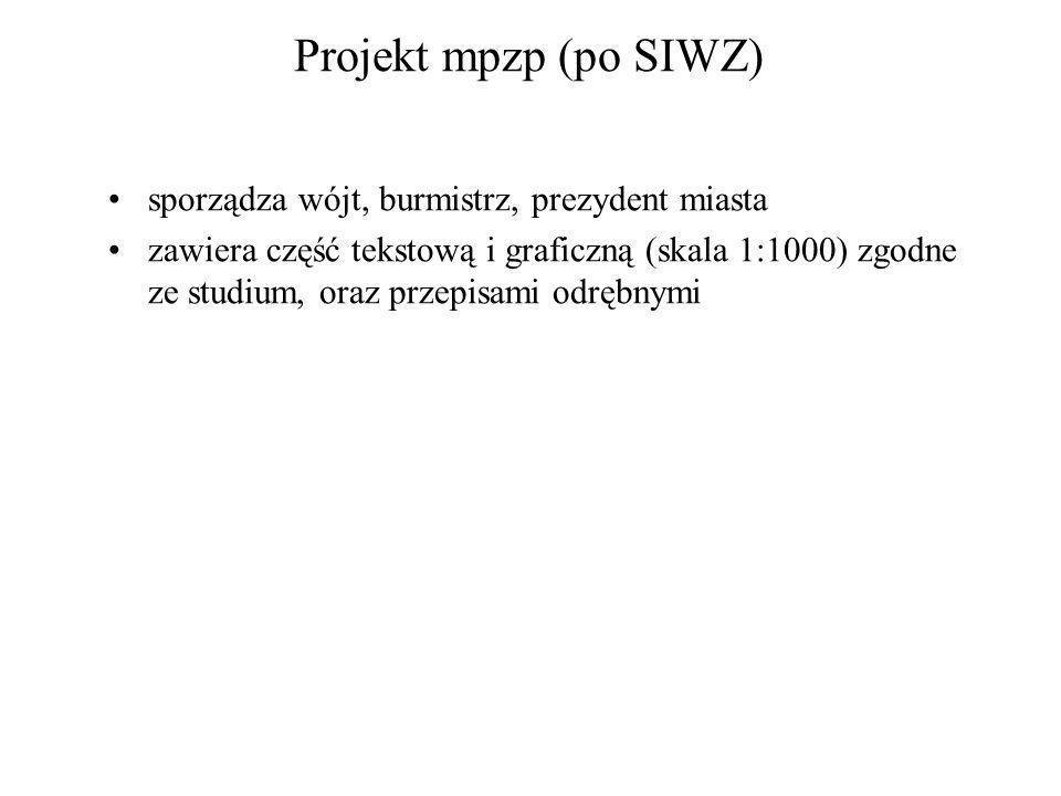 Projekt mpzp (po SIWZ) sporządza wójt, burmistrz, prezydent miasta zawiera część tekstową i graficzną (skala 1:1000) zgodne ze studium, oraz przepisam