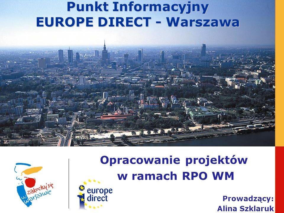 Punkt Informacyjny EUROPE DIRECT - Warszawa Opracowanie projektów w ramach RPO WM Prowadzący: Alina Szklaruk